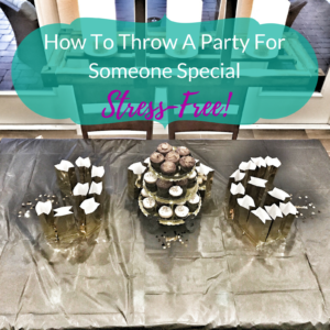 How To Throw A Party For Someone Special Stress-Free
