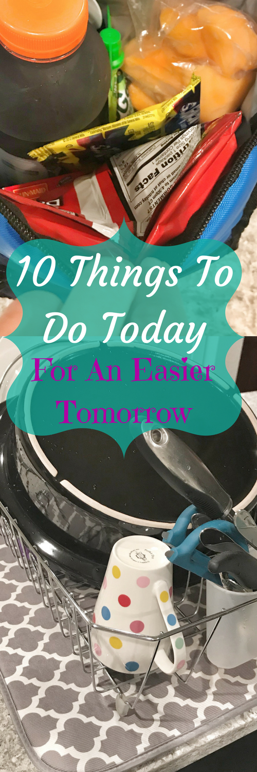 10 Things To Do Today For An Easier Tomorrow