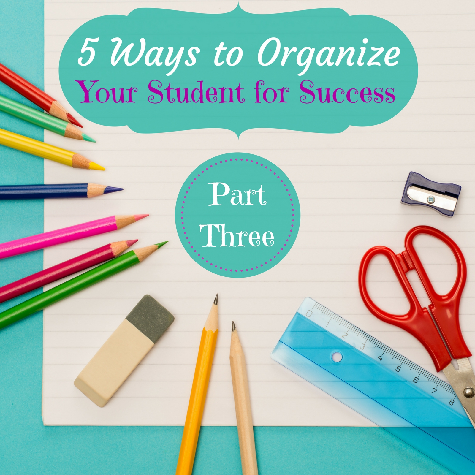 5 Ways to Organize Your Student For Success | Part Three