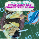 How to Make a Cheap Game Day Charcuterie Board