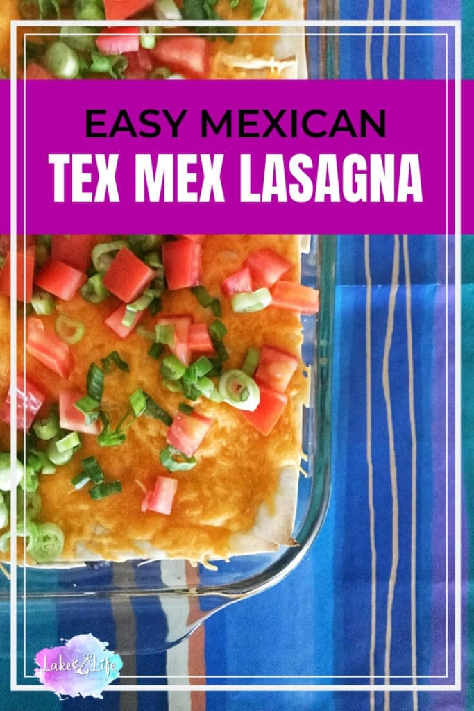 Looking for an easy weeknight dinner that can be on the table in 30 minutes? This Tex Mex Lasagna recipe is an easy chicken dish that's bursting with cheesy goodness and delicious Mexican flavors. Try this simple weeknight meal today! #mexicanfood #dinner #easydinner #lakelifestateofmind
