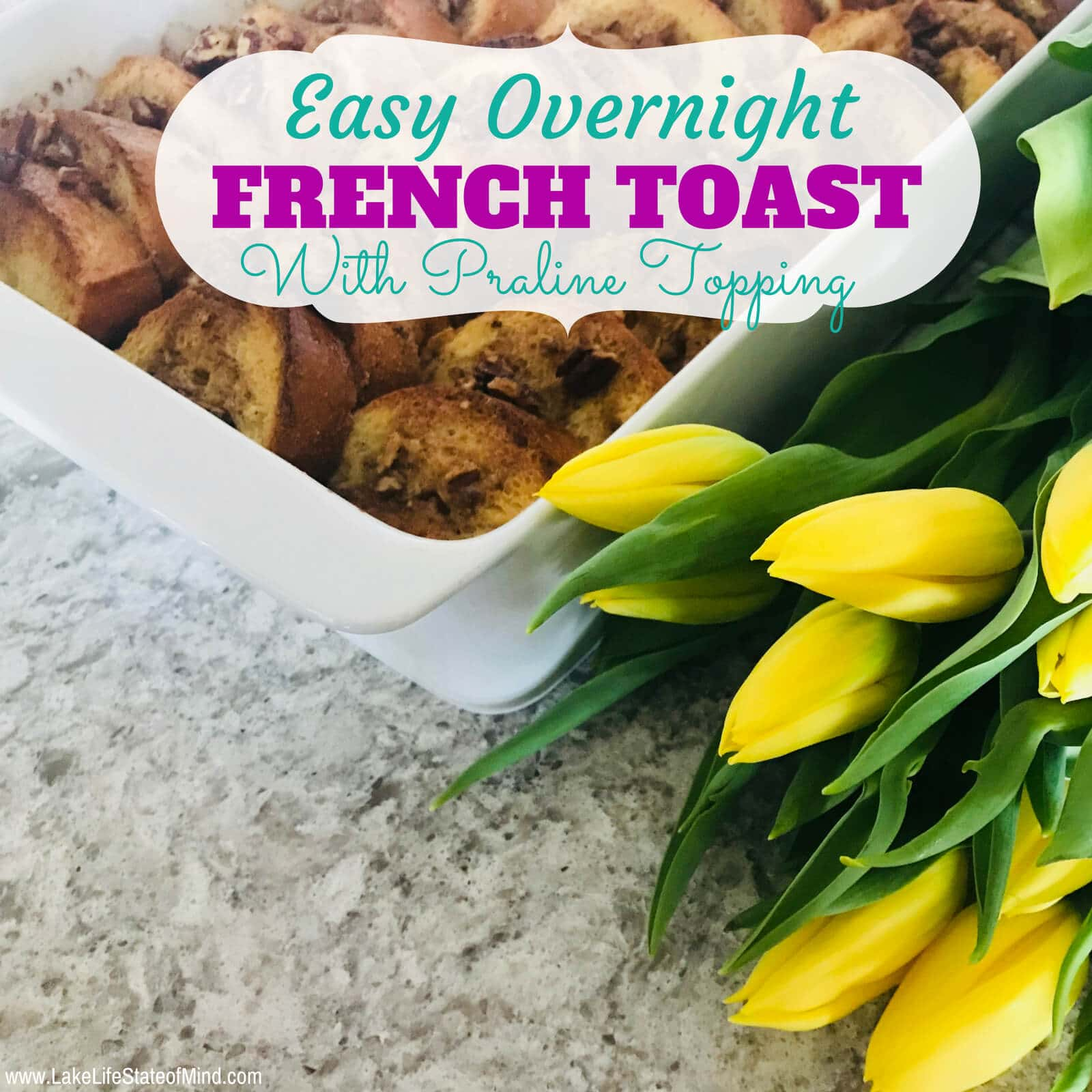 Make Ahead Praline French Toast Casserole