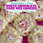 Valentine's Day White Chocolate Chip Cake Mix Cookies
